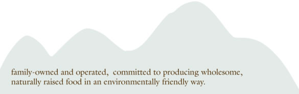family-owned and operated, committed to producing wholesome, naturally raised food in an environmentally friendly way.